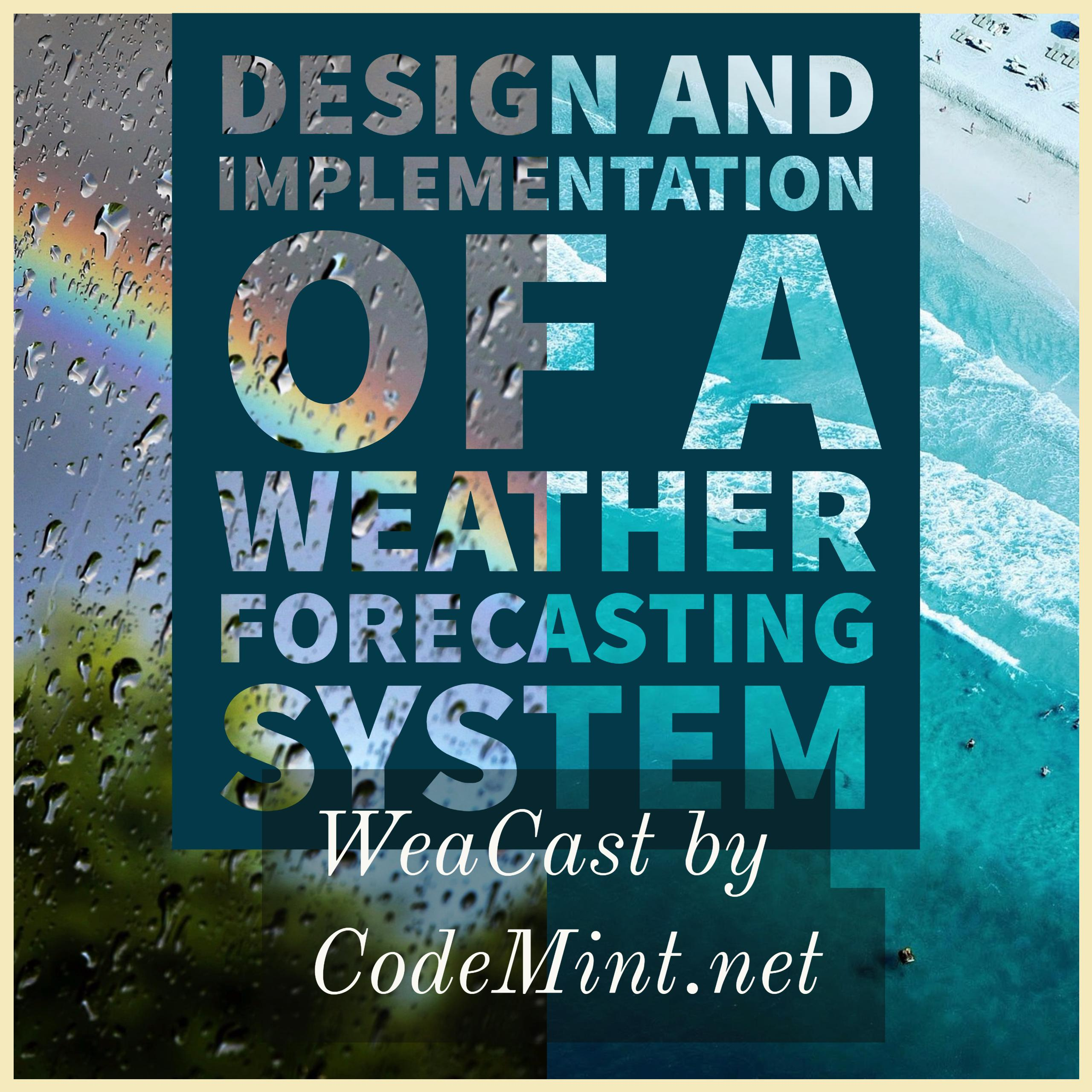 WeaCast - Design and Implementation of A Weather Forecasting System - CodeMint Mint for Sale