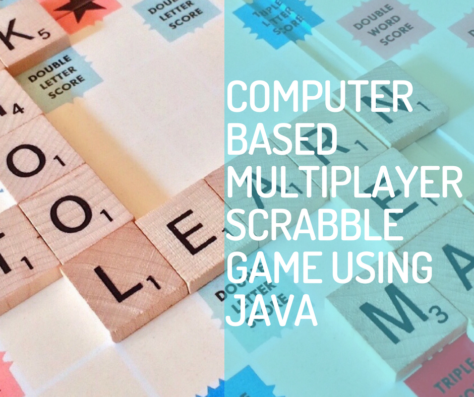 DESIGN AND IMPLEMENTATION OF A COMPUTER BASED SCRABBLE GAME USING JAVA