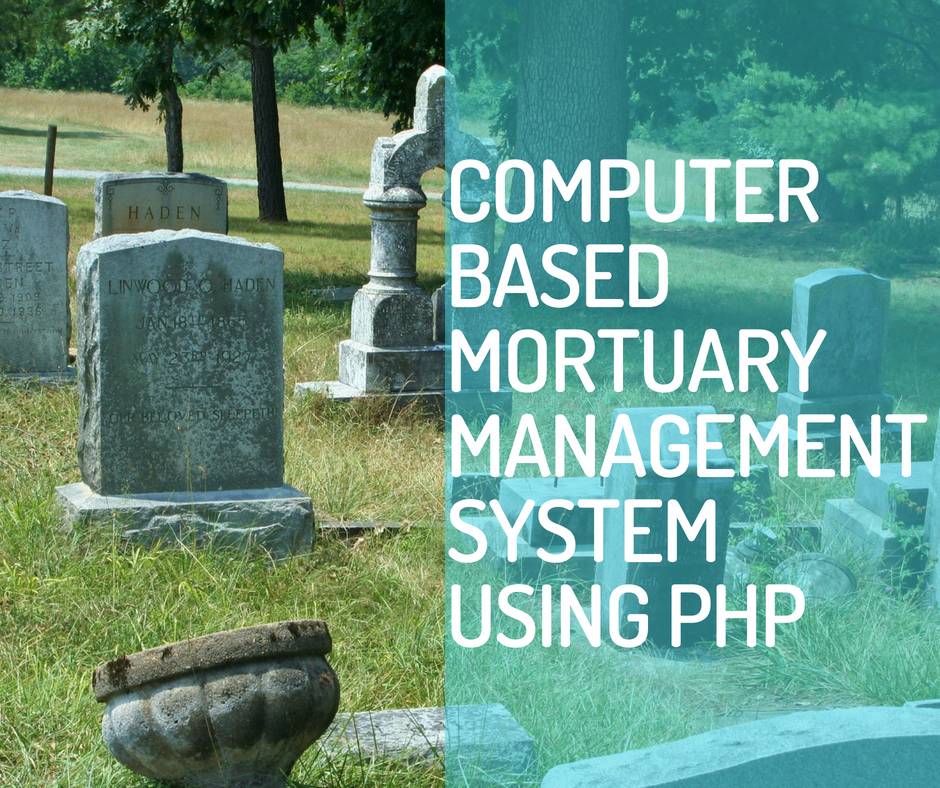 DESIGN AND IMPLEMENTATION OF MORTUARY MANAGEMENT SYSTEM - CodeMint Mint for Sale